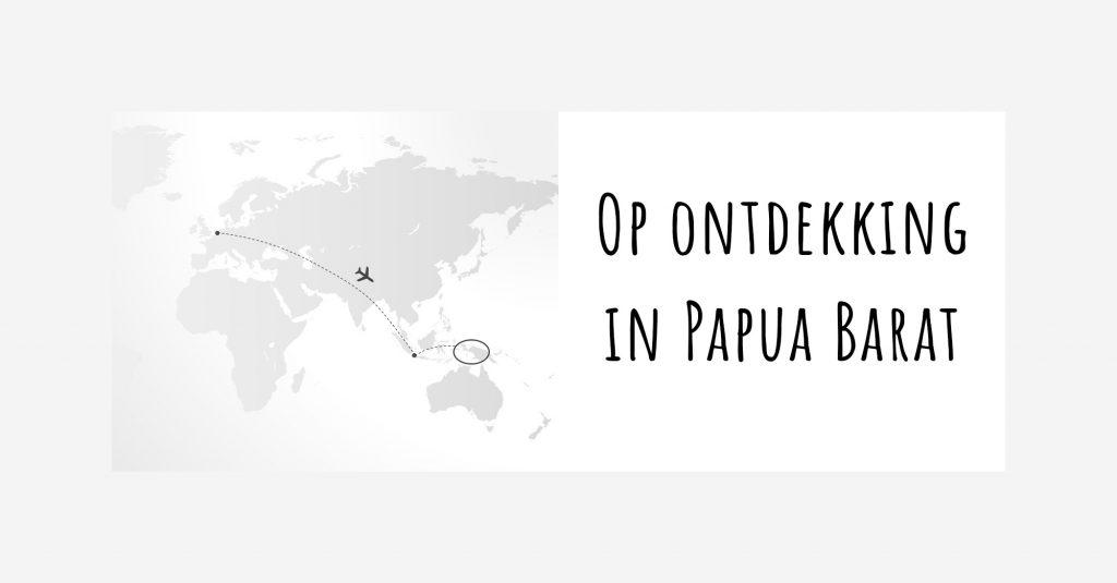 Blog_Op ontdekking in Papua Barat